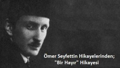 """Photo of ÖMER SEYFETTİN HİKAYELERİNDEN; """"BİR HAYIR"""" HİKAYESİ"""